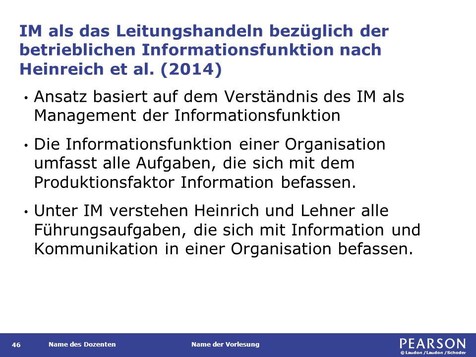 © Laudon /Laudon /Schoder Name des DozentenName der Vorlesung IM als das Leitungshandeln bezüglich der betrieblichen Informationsfunktion nach Heinreich et al.