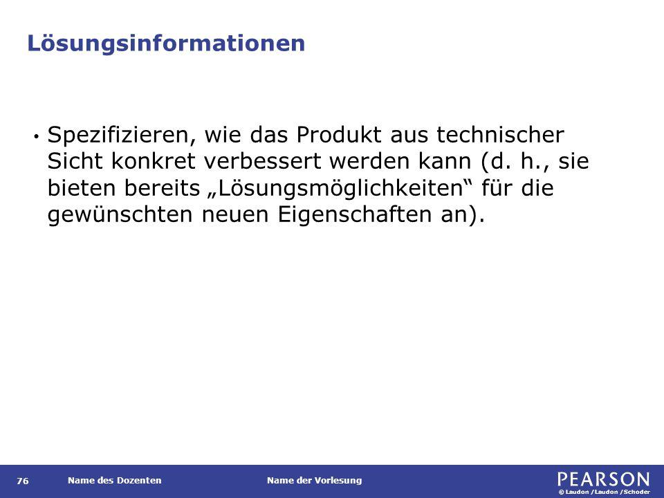 © Laudon /Laudon /Schoder Name des DozentenName der Vorlesung Lösungsinformationen 76 Spezifizieren, wie das Produkt aus technischer Sicht konkret verbessert werden kann (d.