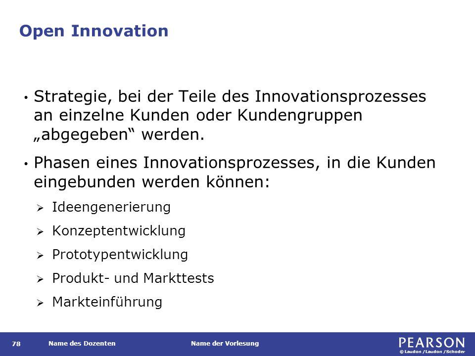 """© Laudon /Laudon /Schoder Name des DozentenName der Vorlesung Open Innovation 78 Strategie, bei der Teile des Innovationsprozesses an einzelne Kunden oder Kundengruppen """"abgegeben werden."""