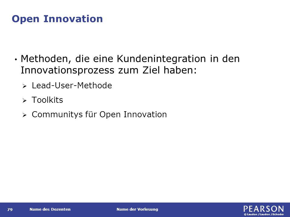 © Laudon /Laudon /Schoder Name des DozentenName der Vorlesung Open Innovation 79 Methoden, die eine Kundenintegration in den Innovationsprozess zum Ziel haben:  Lead-User-Methode  Toolkits  Communitys für Open Innovation