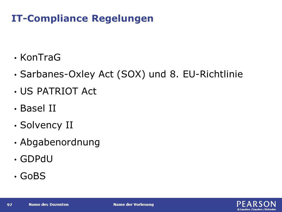 © Laudon /Laudon /Schoder Name des DozentenName der Vorlesung IT-Compliance Regelungen 97 KonTraG Sarbanes-Oxley Act (SOX) und 8.