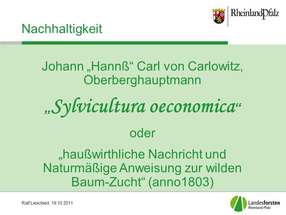 """Ralf Lieschied, 19.10.2011 Nachhaltigkeit Johann """"Hannß Carl von Carlowitz, Oberberghauptmann """" Sylvicultura oeconomica oder """"haußwirthliche Nachricht und Naturmäßige Anweisung zur wilden Baum-Zucht (anno1803)"""
