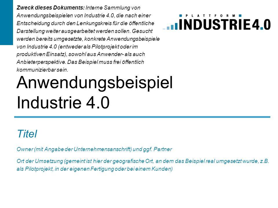 Anwendungsbeispiel Industrie 4.0 Titel Owner (mit Angabe der Unternehmensanschrift) und ggf. Partner Ort der Umsetzung (gemeint ist hier der geografis