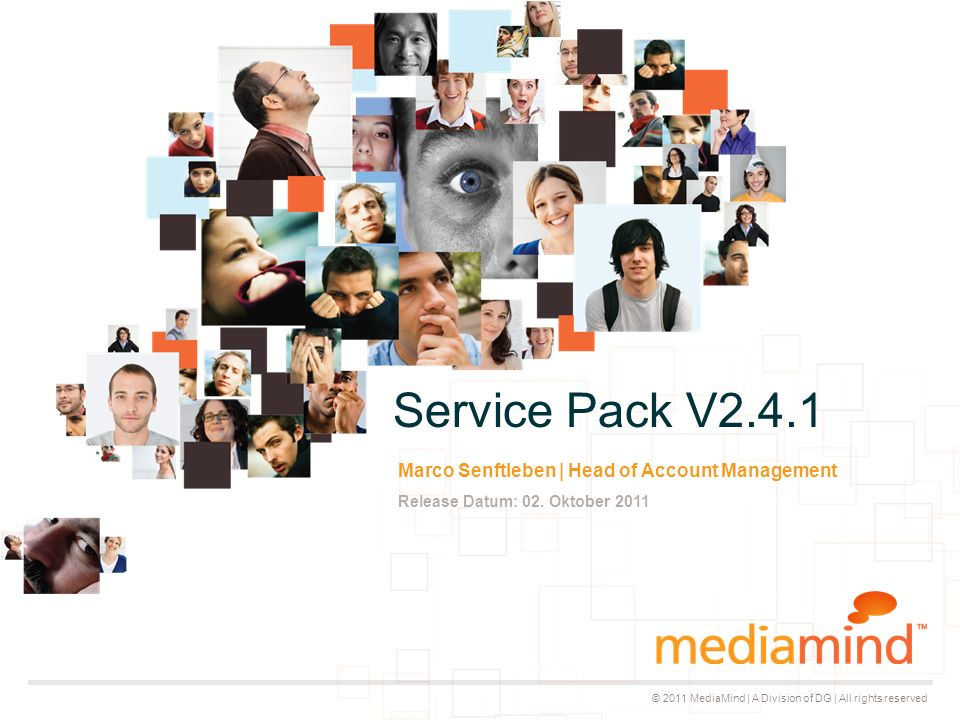 © 2011 MediaMind | A division of DG | All rights reserved Agenda SP V2.4.1 ▸ Multiple Tracking URLs Support ▸ Tracking default auf Advertiser\Kampagne ▸ Tracking auf Tracking Only Placement ▸ 4 th Party Serving ▸ SVP: Version ID token