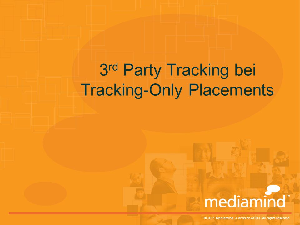 © 2011 MediaMind | A division of DG | All rights reserved 3 rd Party Tracking bei Tracking-Only Placements