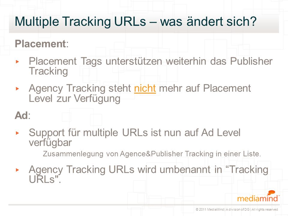 © 2011 MediaMind | A division of DG | All rights reserved Multiple Tracking URLs – was ändert sich.