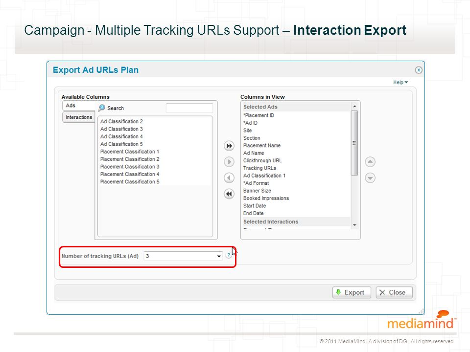 © 2011 MediaMind | A division of DG | All rights reserved Campaign - Multiple Tracking URLs Support – Interaction Export ▸ Vor dem Export bitte folgen