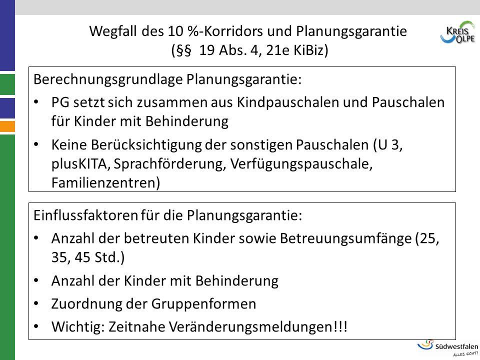 Wegfall des 10 %-Korridors und Planungsgarantie (§§ 19 Abs. 4, 21e KiBiz) Berechnungsgrundlage Planungsgarantie: PG setzt sich zusammen aus Kindpausch