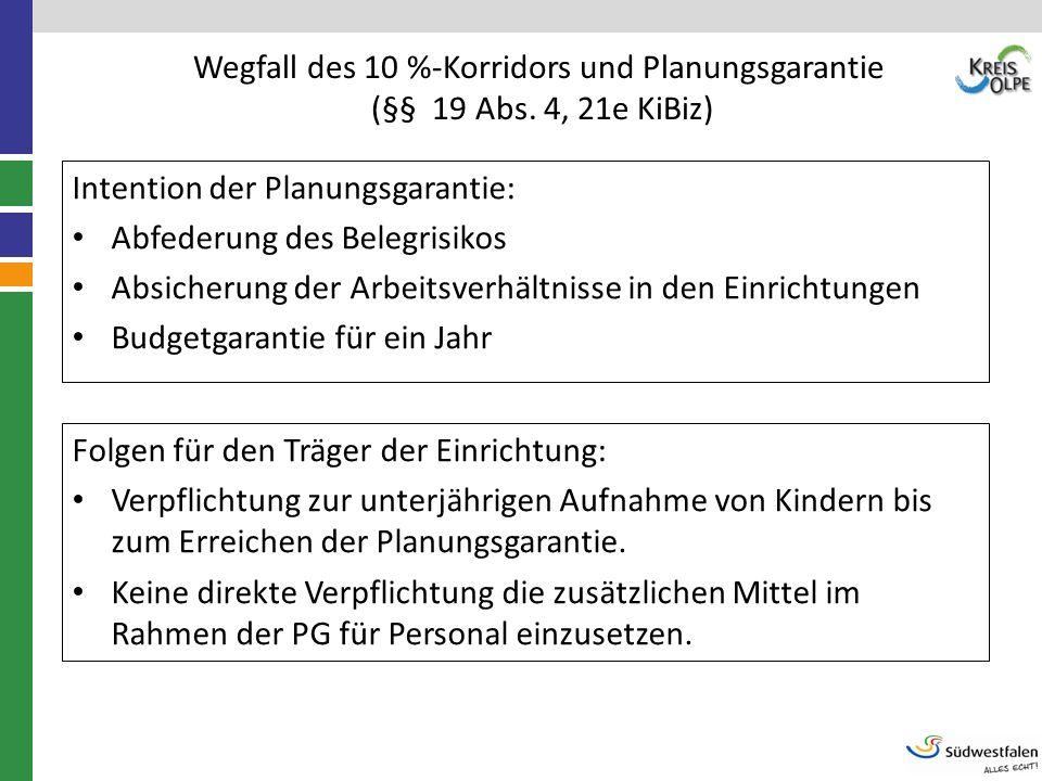 Wegfall des 10 %-Korridors und Planungsgarantie (§§ 19 Abs. 4, 21e KiBiz) Intention der Planungsgarantie: Abfederung des Belegrisikos Absicherung der