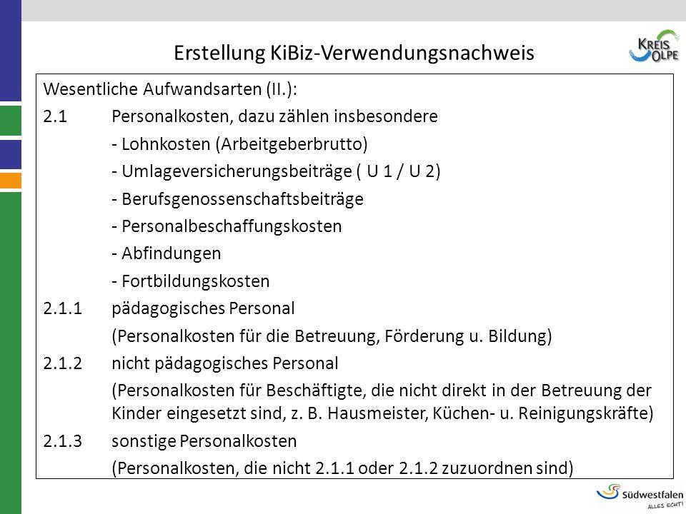 Erstellung KiBiz-Verwendungsnachweis Wesentliche Aufwandsarten (II.): 2.1Personalkosten, dazu zählen insbesondere - Lohnkosten (Arbeitgeberbrutto) - U