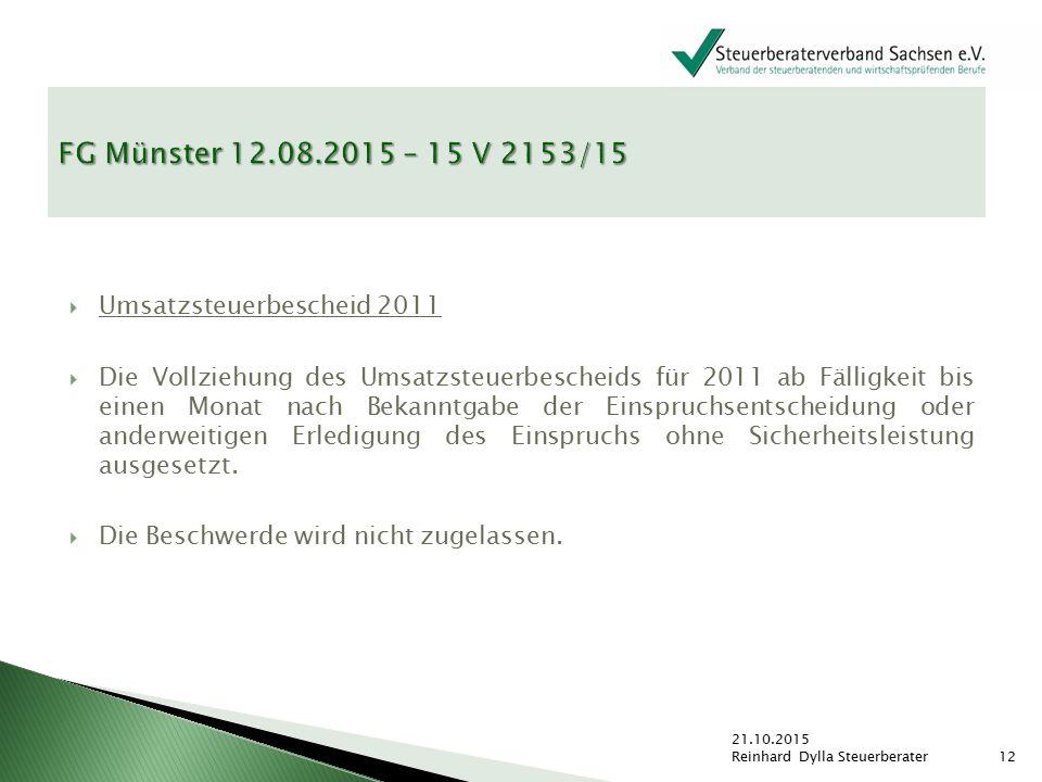  Umsatzsteuerbescheid 2011  Die Vollziehung des Umsatzsteuerbescheids für 2011 ab Fälligkeit bis einen Monat nach Bekanntgabe der Einspruchsentschei