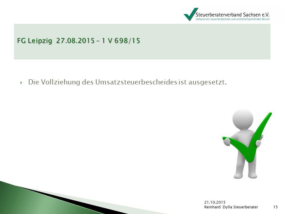  Die Vollziehung des Umsatzsteuerbescheides ist ausgesetzt. 21.10.2015 Reinhard Dylla Steuerberater15