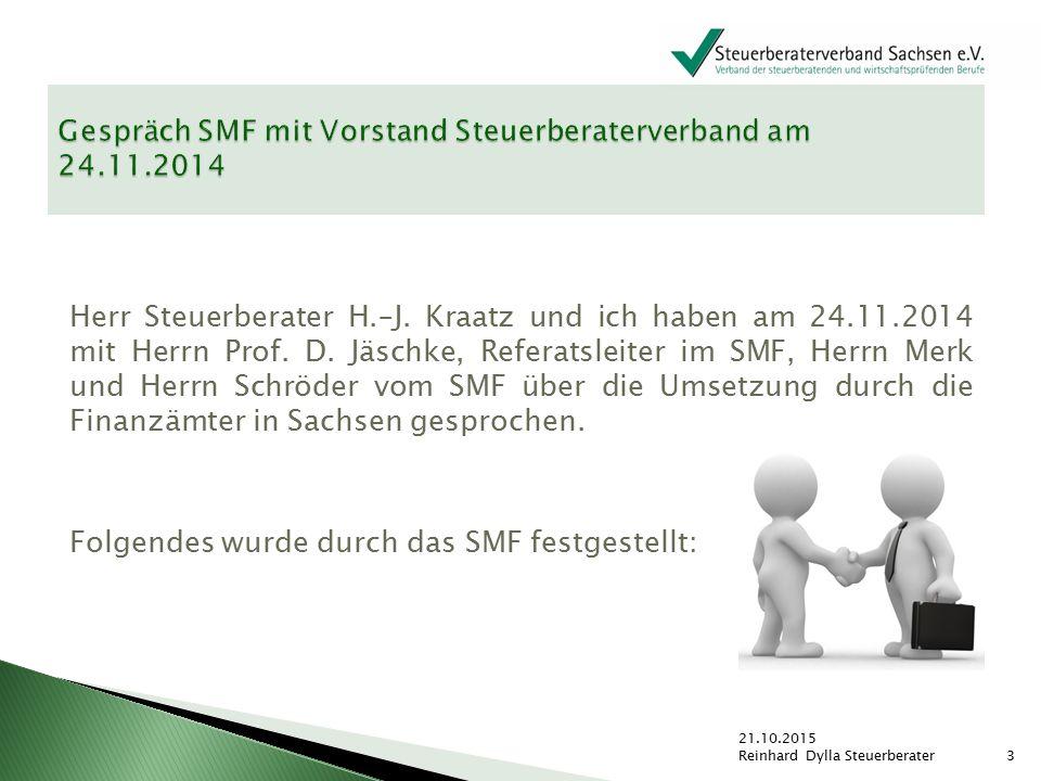 Herr Steuerberater H.–J. Kraatz und ich haben am 24.11.2014 mit Herrn Prof. D. Jäschke, Referatsleiter im SMF, Herrn Merk und Herrn Schröder vom SMF ü