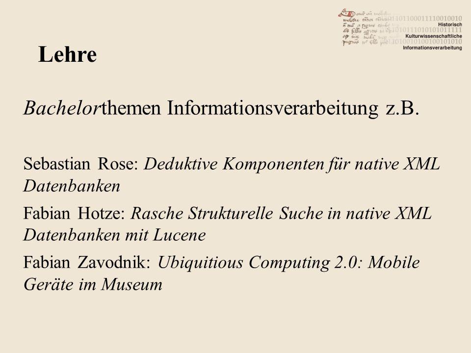 Bachelorthemen Informationsverarbeitung z.B. Sebastian Rose: Deduktive Komponenten für native XML Datenbanken Fabian Hotze: Rasche Strukturelle Suche