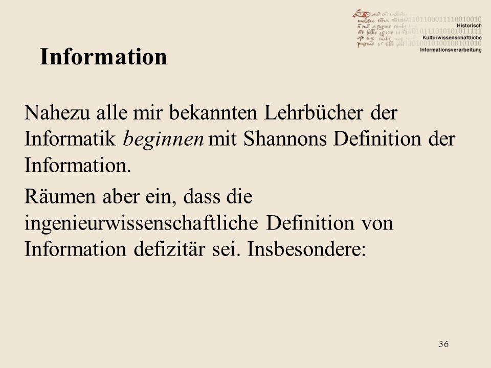 Nahezu alle mir bekannten Lehrbücher der Informatik beginnen mit Shannons Definition der Information. Räumen aber ein, dass die ingenieurwissenschaftl
