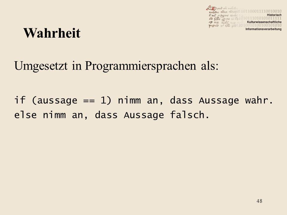 Umgesetzt in Programmiersprachen als: if (aussage == 1) nimm an, dass Aussage wahr. else nimm an, dass Aussage falsch. Wahrheit 48