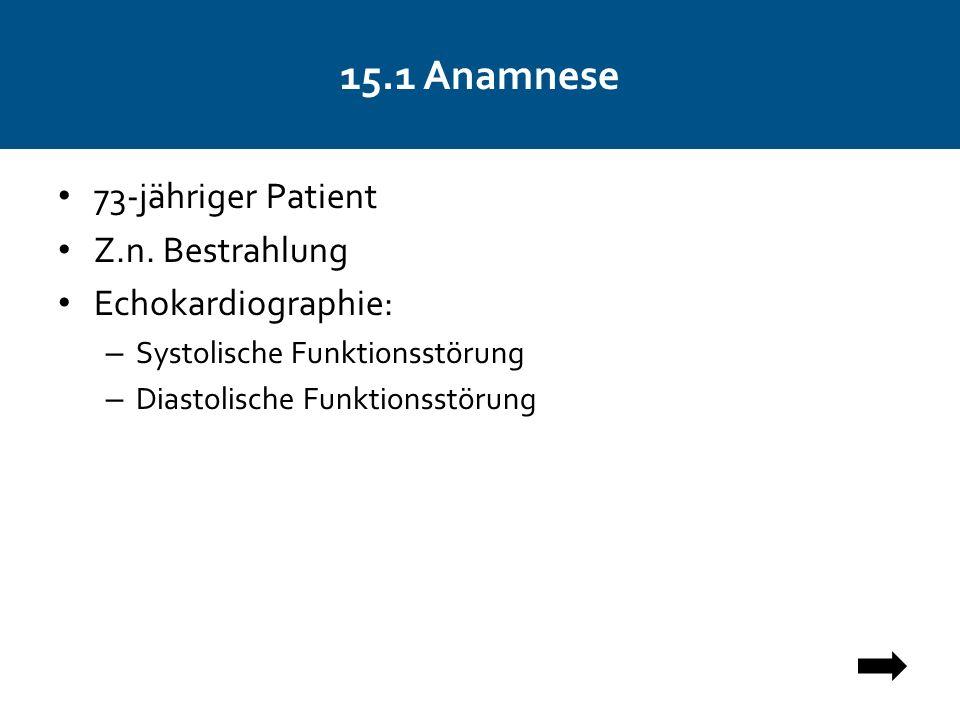 15.1 Anamnese 73-jähriger Patient Z.n.