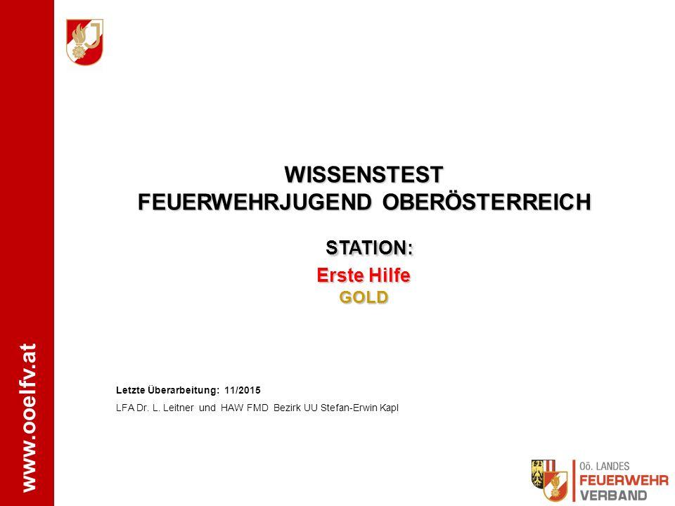 www.ooelfv.at WISSENSTEST FEUERWEHRJUGEND OBERÖSTERREICH STATION: Erste Hilfe GOLD Letzte Überarbeitung: 11/2015 LFA Dr.