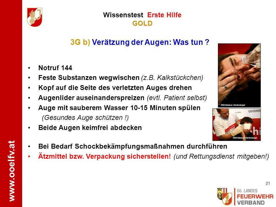 www.ooelfv.at GOLD Wissenstest Erste Hilfe GOLD Notruf 144 Getränkte Kleidung entfernen (Schutzhandschuhe!) Betroffene Haut intensiv mit Wasser spülen