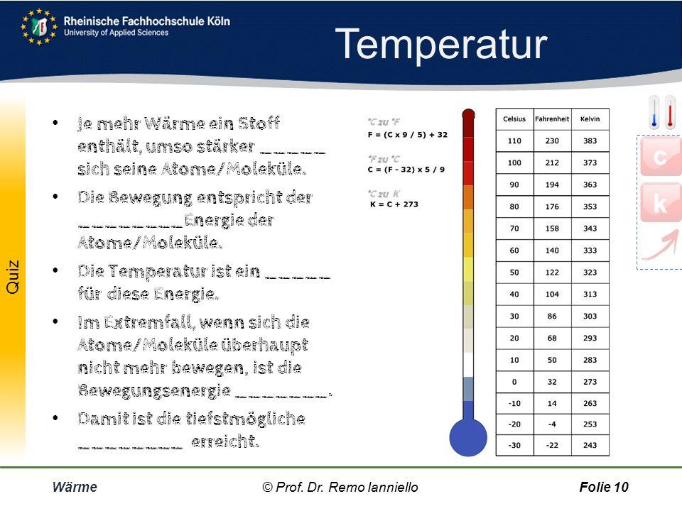 Quiz Temperaturmessung Wärme© Prof. Dr. Remo IannielloFolie 9 1)Ergänzen Sie die Skizze mit den entsprechenden Temperaturwerten. 2)Auf der Celsius-Ska