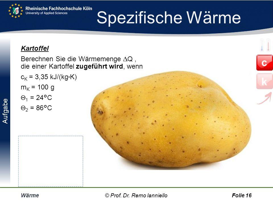 Quiz Spezifische Wärme Wärme© Prof. Dr. Remo IannielloFolie 15 Je größer die Wärmekapazität eines Stoffes, umso mehr / weniger Wärme ist erforderlich,