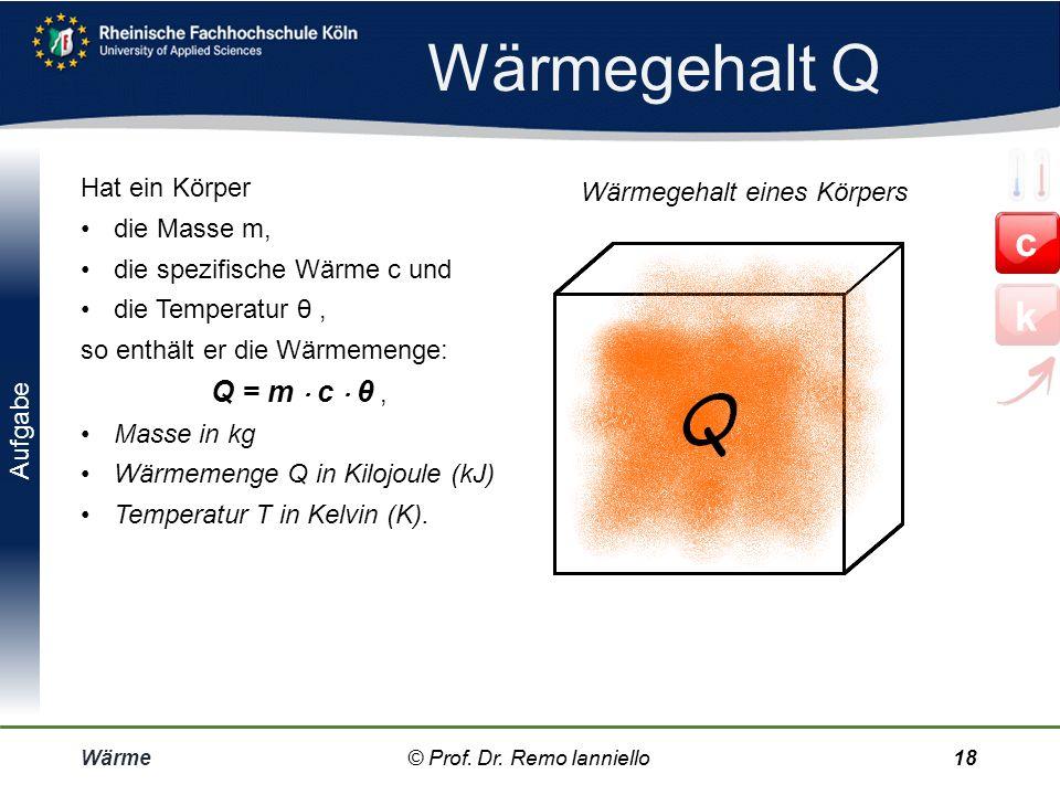 Quiz Spezifische Wärme Wärme© Prof. Dr. Remo Ianniello17 Wenn der Körper von der Temperatur T 1 auf die Temperatur T 2 gebracht wird, so hat sich die