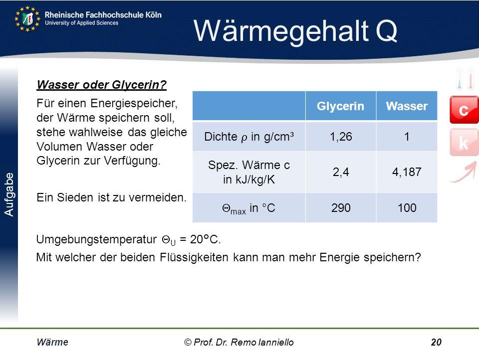 Aufgabe Wärmegehalt Q Wärme© Prof. Dr. Remo IannielloFolie 19 Kartoffel Berechnen Sie die Wärmemenge Q, die eine Kartoffel besitzt, wenn c K = 3,35 kJ