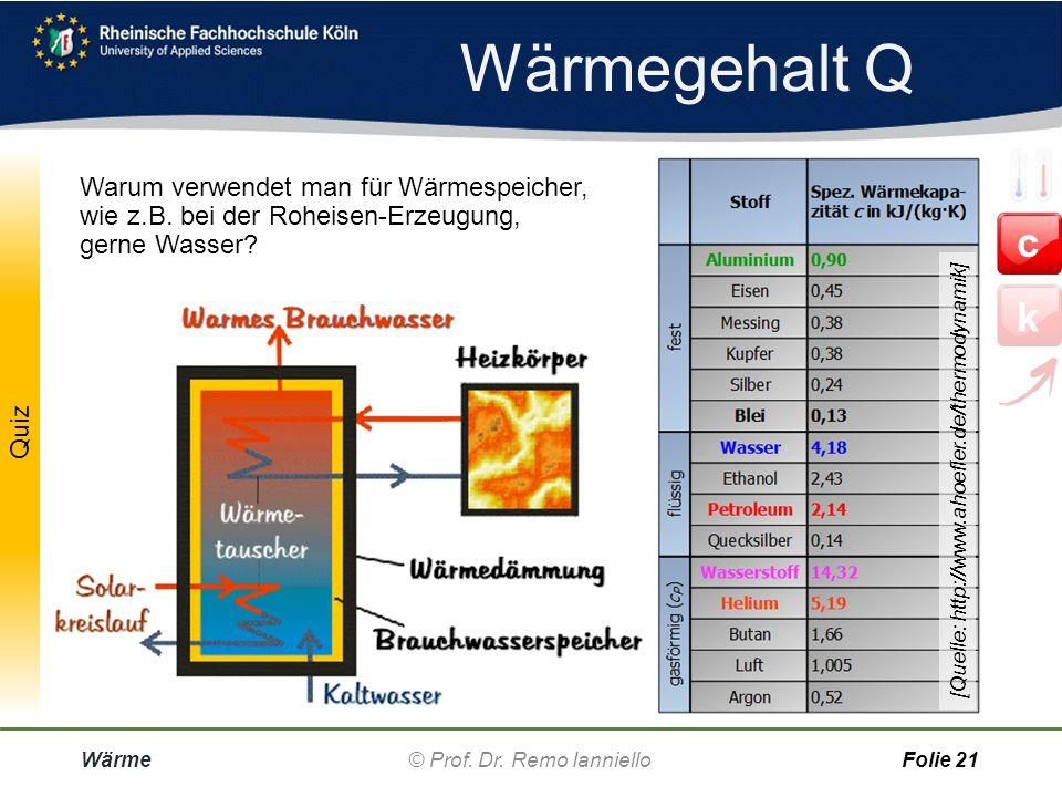 Aufgabe Wärmegehalt Q Wärme© Prof. Dr. Remo Ianniello20 Umgebungstemperatur  U = 20°C. Mit welcher der beiden Flüssigkeiten kann man mehr Energie spe