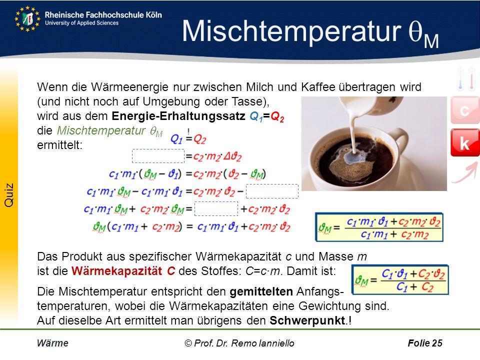 Mischtemperatur  M Wärme© Prof. Dr. Remo IannielloFolie 24 © Prof. Dr. Remo Ianniello c k
