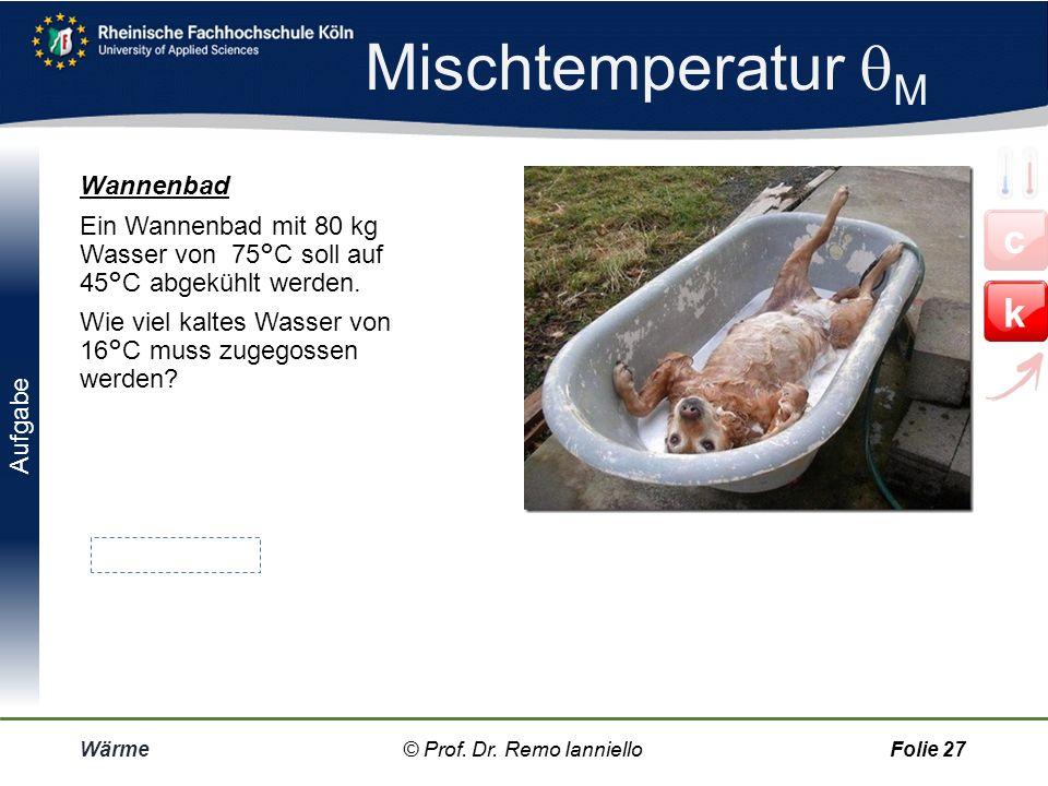 Aufgabe Mischtemperatur  M Wärme© Prof. Dr. Remo IannielloFolie 26 Stahlbolzen Welche Temperatur hat ein glühender Stahlbolzen von 0,25 kg Masse, der