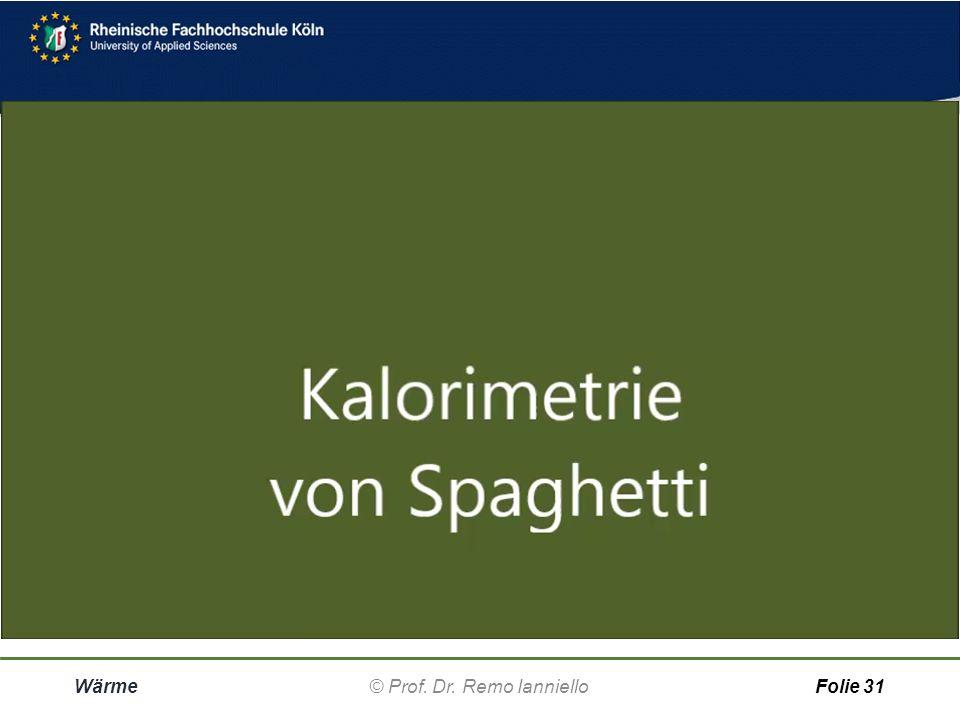 Aufgabe Kalorimetrie Wärme© Prof. Dr. Remo IannielloFolie 30 Vier Metallstücke mit gleicher Masse m wurden aus kochen-dem Wasser in Bechern mit raumte