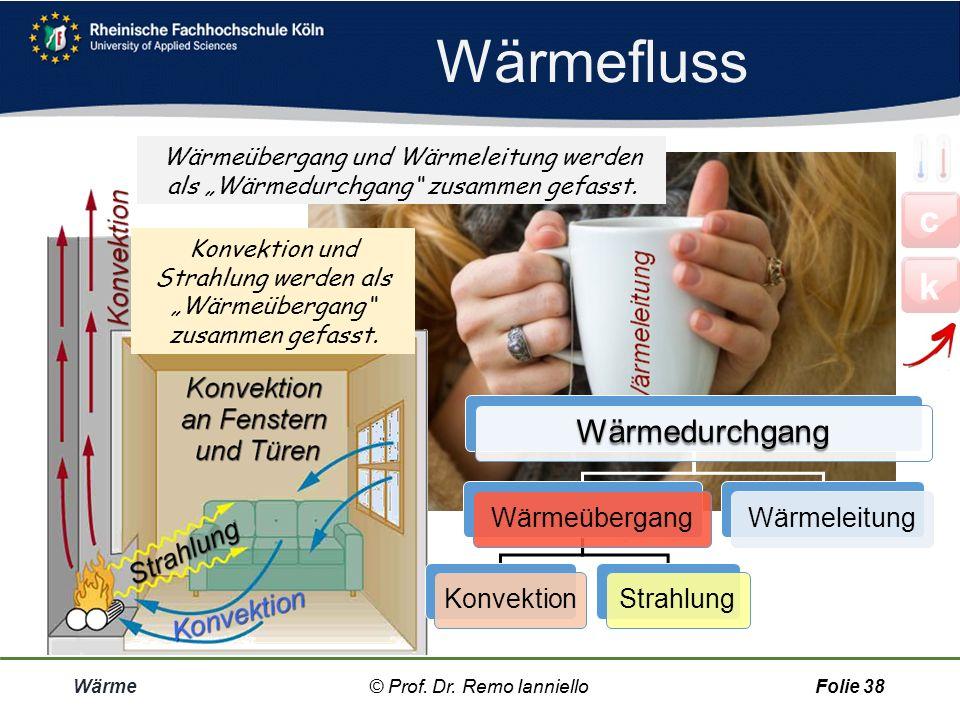 Wärmefluss Wärme© Prof. Dr. Remo IannielloFolie 37 c k © Prof. Dr. Remo Ianniello