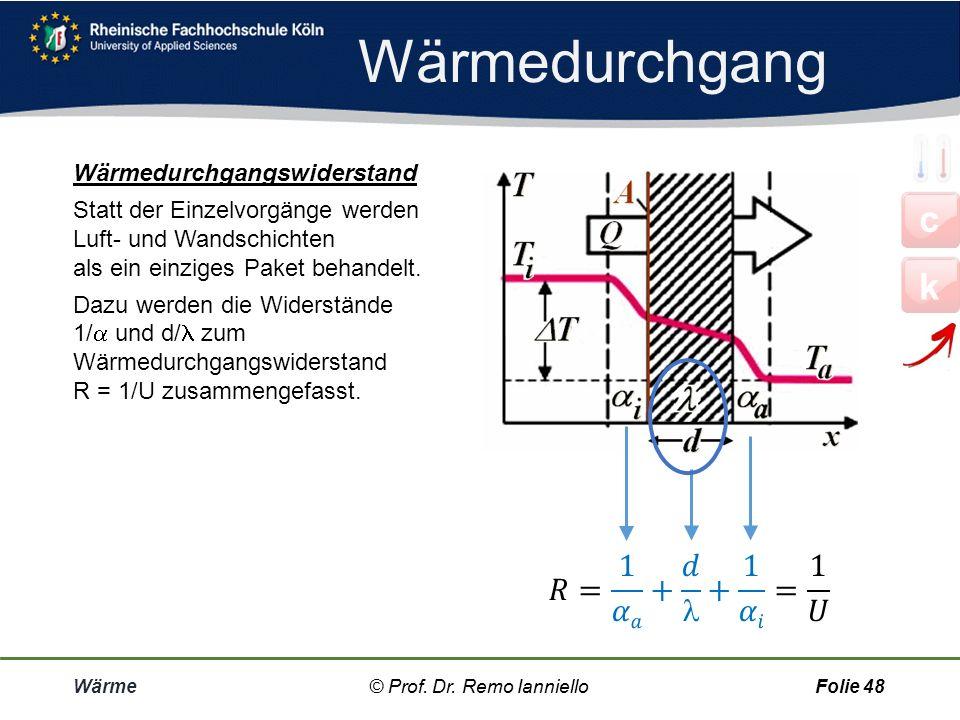 Wärmeleitung Wärme© Prof. Dr. Remo IannielloFolie 47 Wärmedurchlasswiderstand R i R i = d i / i = Widerstand einer Schicht gegen das Durchströmen von