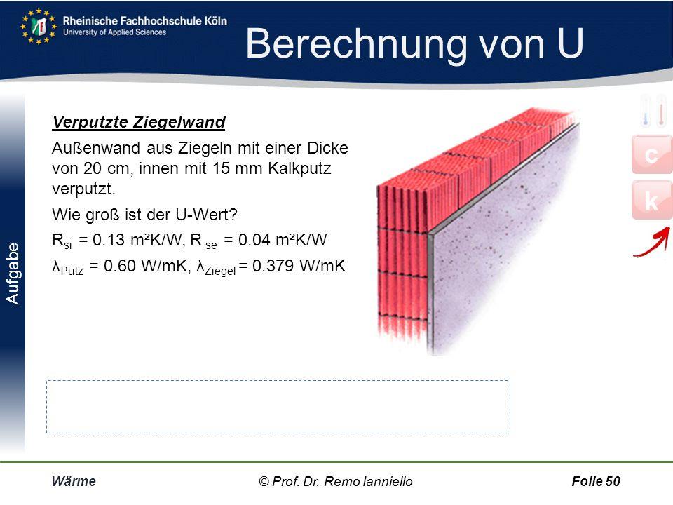 Berechnung von U Wärme© Prof. Dr. Remo IannielloFolie 49 d 1, d 2 = Baustoffdicken in m z.B.: Wärmedämmung, Ziegel λ 1, λ 1 =Wärmeleitfähigkeit in W/K