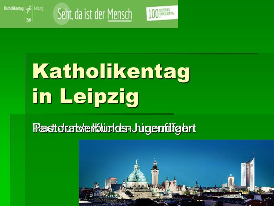 Text durch Klicken hinzufügen Katholikentag in Leipzig Pastoralverbunds-Jugendfahrt