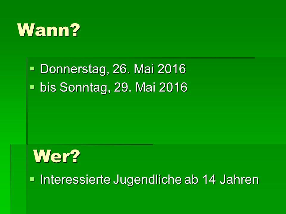 Wann.  Donnerstag, 26. Mai 2016  bis Sonntag, 29.