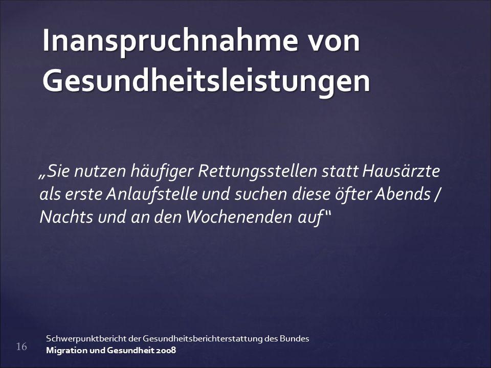 """Inanspruchnahme von Gesundheitsleistungen 17 Schwerpunktbericht der Gesundheitsberichterstattung des Bundes Migration und Gesundheit 2008 """"Früherkennungsuntersuchungen für Kinder sowie ambulante Pflegedienste werden von Migranten trotz eines bestehenden Anspruchs vergleichsweise seltener genutzt als von Deutschen."""
