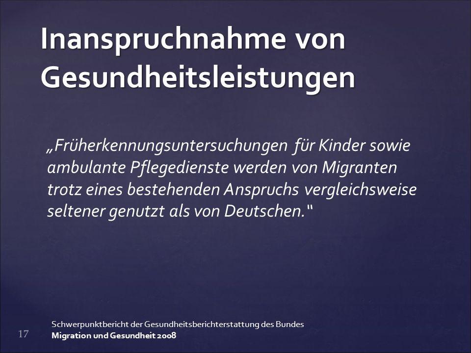 Inanspruchnahme von Gesundheitsleistungen 18 Schwerpunktbericht der Gesundheitsberichterstattung des Bundes Migration und Gesundheit 2008 Gründe ??.