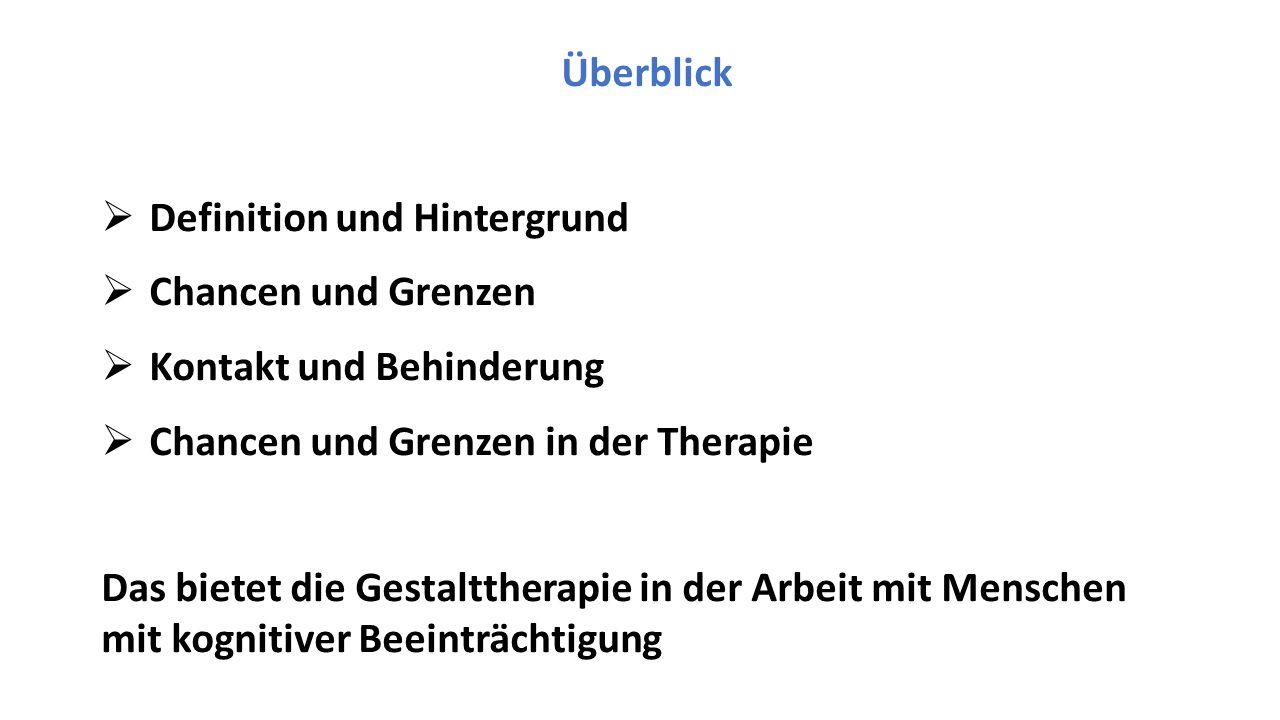 Überblick  Definition und Hintergrund  Chancen und Grenzen  Kontakt und Behinderung  Chancen und Grenzen in der Therapie Das bietet die Gestaltthe