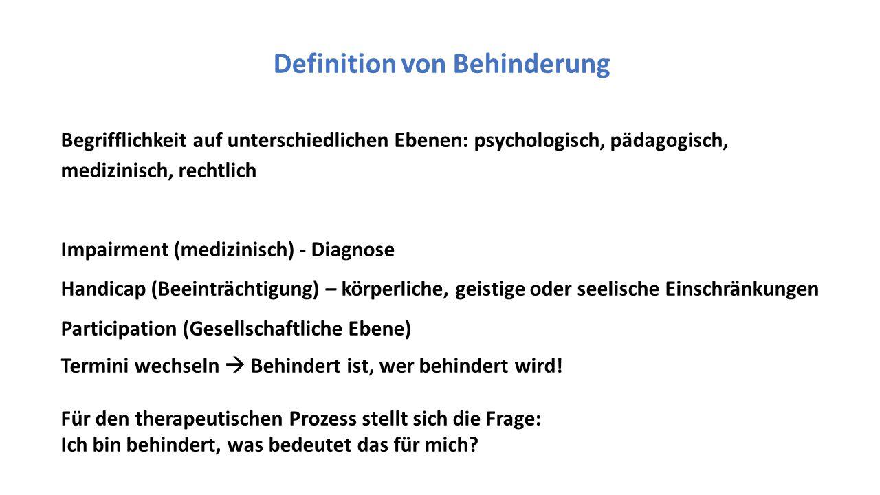 Definition von Behinderung Begrifflichkeit auf unterschiedlichen Ebenen: psychologisch, pädagogisch, medizinisch, rechtlich Impairment (medizinisch) -