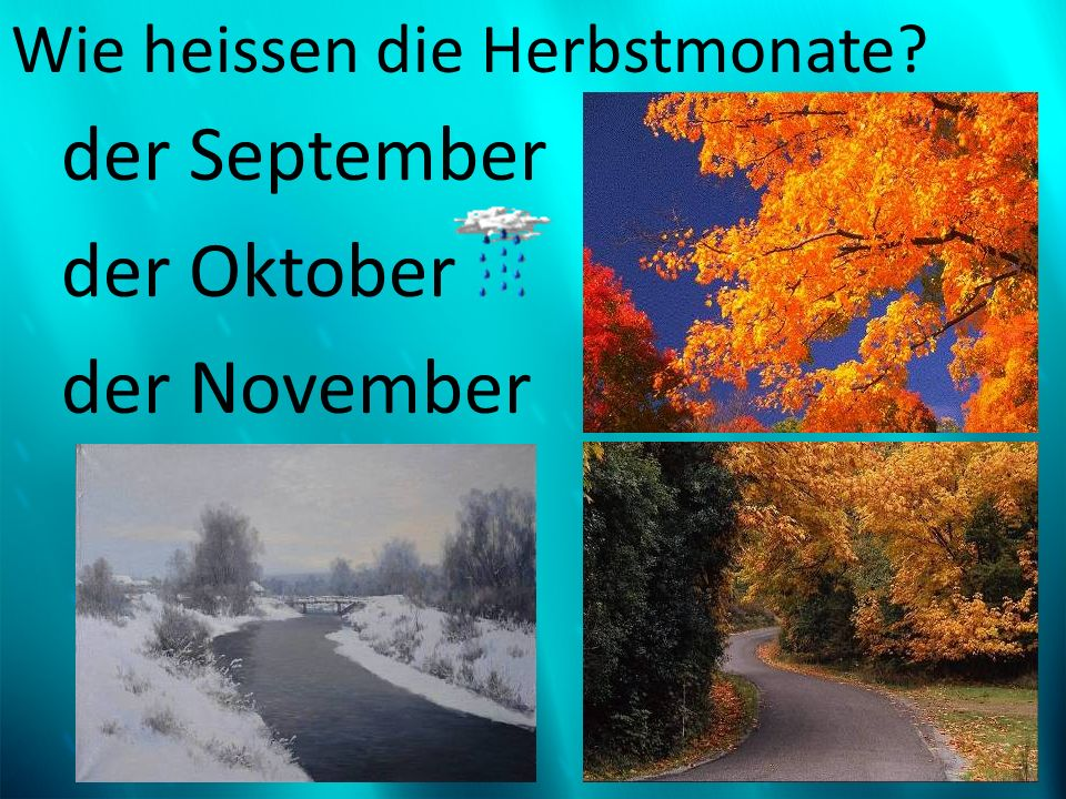 Wie heissen die Herbstmonate? der September der Oktober der November