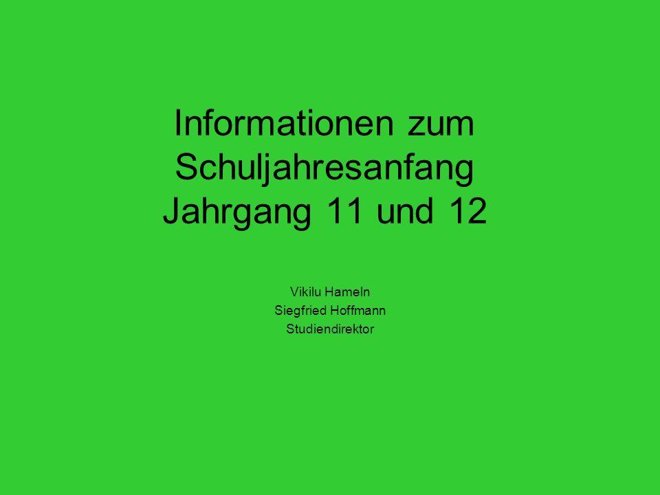 Informationen zum Schuljahresanfang Jahrgang 11 und 12 Vikilu Hameln Siegfried Hoffmann Studiendirektor