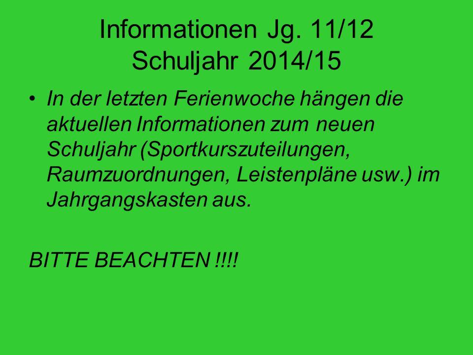 Informationen Jg. 11/12 Schuljahr 2014/15 In der letzten Ferienwoche hängen die aktuellen Informationen zum neuen Schuljahr (Sportkurszuteilungen, Rau