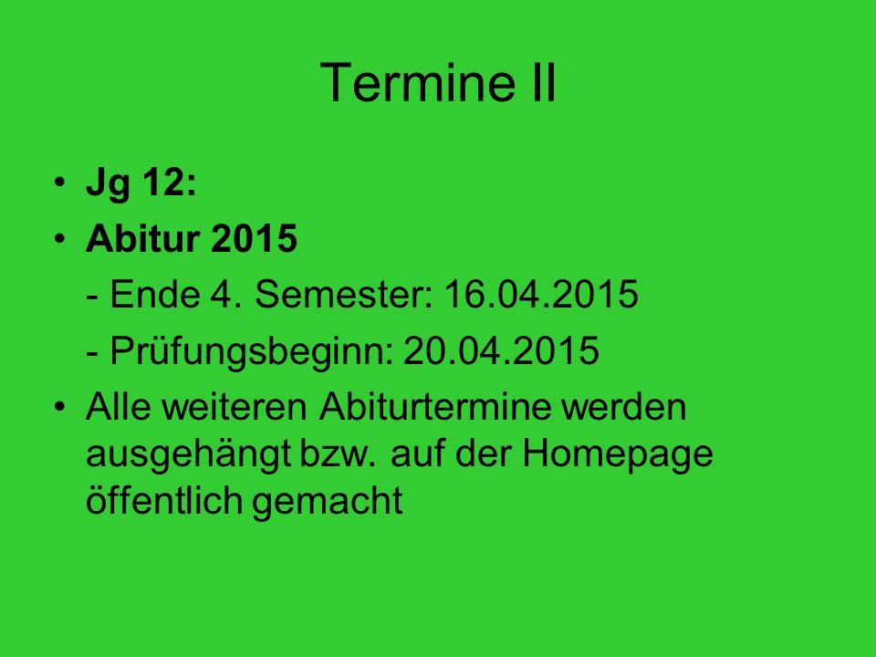 Termine II Jg 12: Abitur 2015 - Ende 4. Semester: 16.04.2015 - Prüfungsbeginn: 20.04.2015 Alle weiteren Abiturtermine werden ausgehängt bzw. auf der H