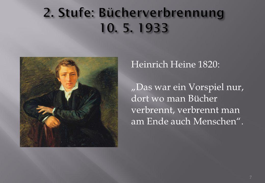 """Heinrich Heine 1820: """"Das war ein Vorspiel nur, dort wo man Bücher verbrennt, verbrennt man am Ende auch Menschen"""". 7"""