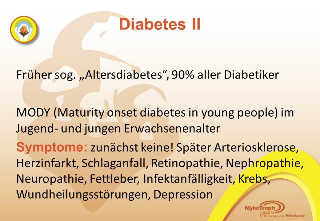 "Diabetes II Früher sog. ""Altersdiabetes"", 90% aller Diabetiker MODY (Maturity onset diabetes in young people) im Jugend- und jungen Erwachsenenalter S"