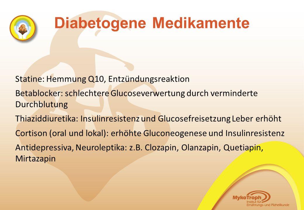 Diabetogene Medikamente Statine: Hemmung Q10, Entzündungsreaktion Betablocker: schlechtere Glucoseverwertung durch verminderte Durchblutung Thiaziddiu