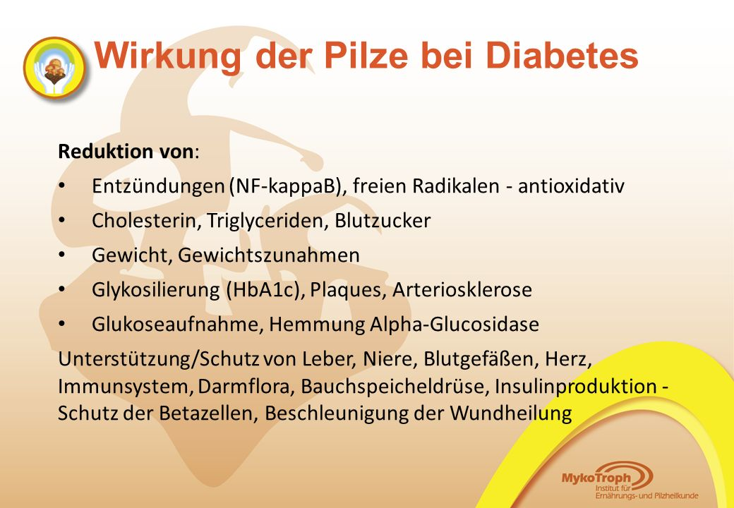 Wirkung der Pilze bei Diabetes Reduktion von: Entzündungen (NF-kappaB), freien Radikalen - antioxidativ Cholesterin, Triglyceriden, Blutzucker Gewicht