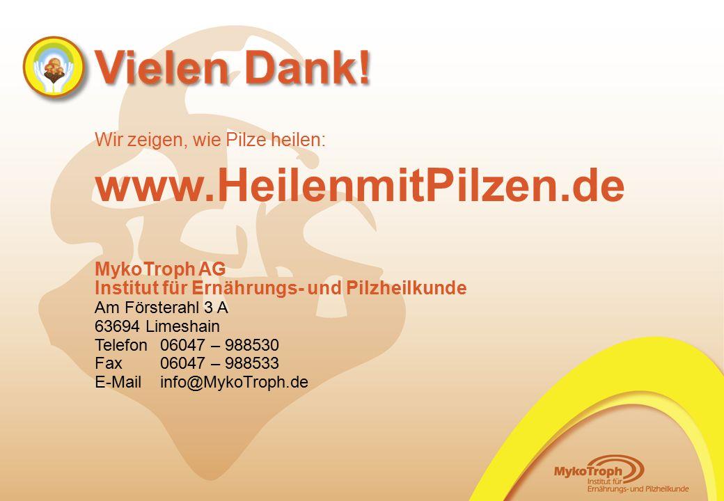 Wir zeigen, wie Pilze heilen: www.HeilenmitPilzen.de MykoTroph AG Institut für Ernährungs- und Pilzheilkunde Am Försterahl 3 A 63694 Limeshain Telefon