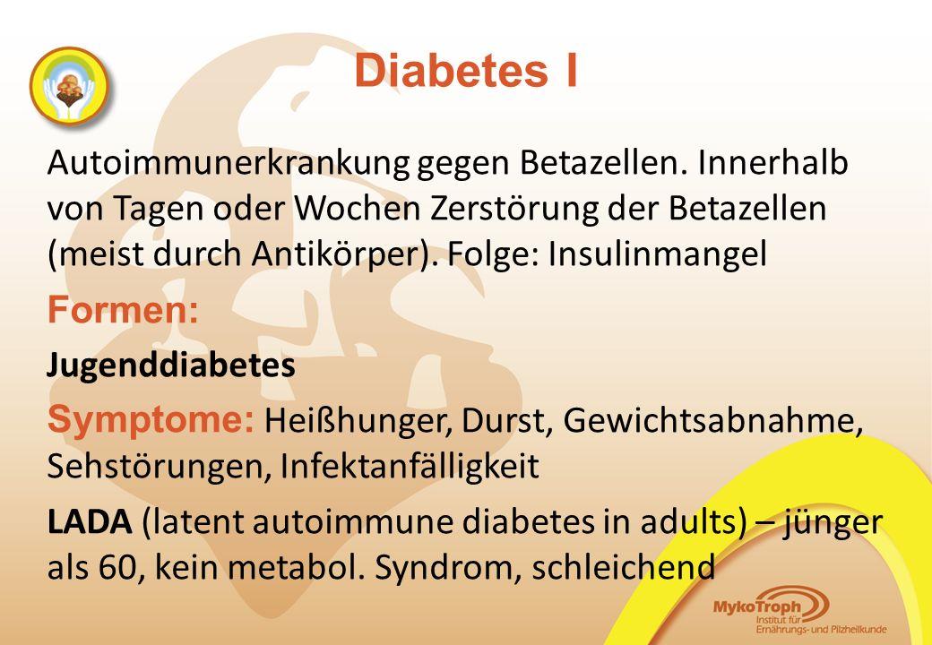 Diabetes I Autoimmunerkrankung gegen Betazellen. Innerhalb von Tagen oder Wochen Zerstörung der Betazellen (meist durch Antikörper). Folge: Insulinman